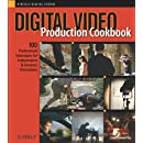 Digital Video Production Cookbook: 100 Professional Techniques for Independent and Amateur Filmmakers (Cookbooks (O'Reilly))