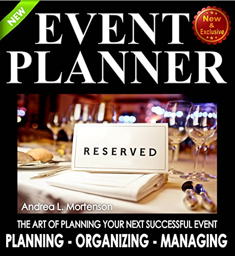 Event Planner: The Art of Planning Your Next Successful Event: Event Ideas - Themes - Planning - Organizing - Managing (Event Planning, Event Planning ... and Organizer - How To Guide Books Book 1)