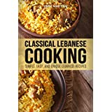 Classical Lebanese Cooking: Simple, Easy, and Unique Lebanese Recipes (Lebanese Recipes, Lebanese Cookbook, Lebanese Cooking, Lebanese Cuisine, Lebanese Food Book 1)