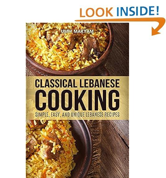 Lebanese cookbook amazon classical lebanese cooking simple easy and unique lebanese recipes lebanese recipes lebanese cookbook lebanese cooking lebanese cuisine lebanese forumfinder Gallery