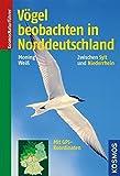 Vögel beobachten in Norddeutschland: Zwischen Sylt und Niederrhein, mit GPS-Koordinaten