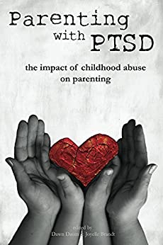 Parenting with PTSD: the impact of childhood abuse on parenting by [Brandt, Joyelle, Daum, Dawn]