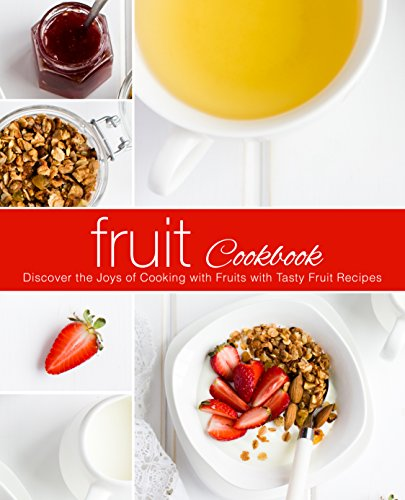 Fruit Cookbook: Discover the Joys of Cooking with Fruits with Tasty Fruit Recipes by BookSumo Press