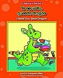 Te necesito, querido dragon / I Need You, Dear Dragon (Querido dragon / Dear Dragon: Beginning-to-Read) (English and Spanish Edition)