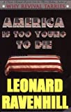 America Is Too Young to Die by Leonard Ravenhill (2005-01-19)