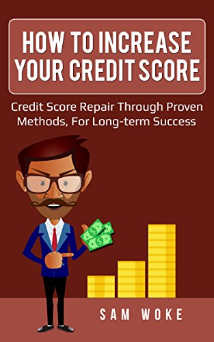 How To Increase Your Credit Score: Credit Score Repair Through Proven Methods, For Long-term Success (Best Way To Boost Credit Score Fast)