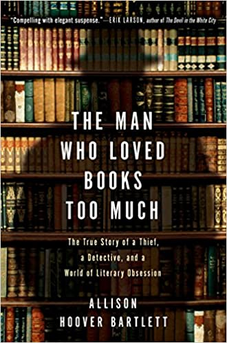 The Man Who Loved Books Too Much The True Story Of A Thief A