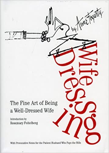 Wife Dressing: The Fine Art of Being a Well-Dressed Wife: Amazon.es: Anne Fogarty, Rosemary Feitelberg: Libros en idiomas extranjeros