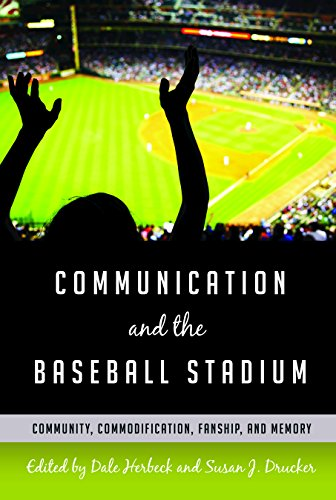 Communication and the Baseball Stadium: Community, Commodification, Fanship, and Memory (Urban Communication) by Peter Lang Inc., International Academic Publishers