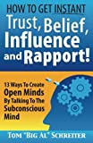 "How to Get Instant Trust, Belief, Influence and Rapport!, Tom ""Big Al"" Schreiter, 1892366045"