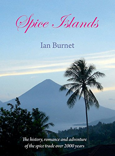 Spice Islands: The history, romance and adventure of the spice trade over 2000 years