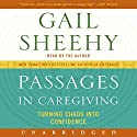 Passages in Caregiving: Turning Chaos into Confidence Audiobook by Gail Sheehy Narrated by Gail Sheehy
