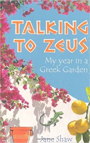 Talking to Zeus: My Year in a Greek Garden by Jane Shaw (2010-05-27)