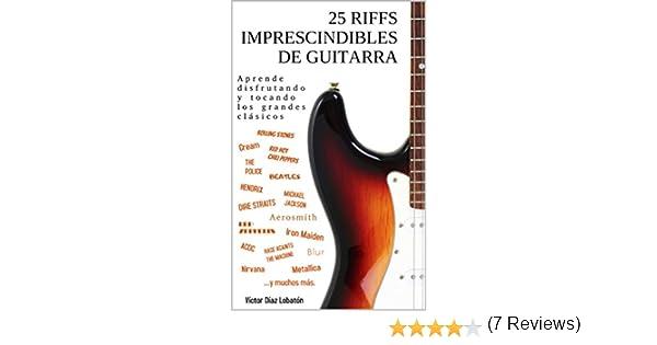 25 riffs imprescindibles de guitarra: Aprende disfrutando y tocando los grandes clásicos eBook: Victor Diaz Lobaton: Amazon.es: Tienda Kindle
