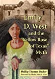 Emily D. West and the Yellow Rose of Texas Myth, Phillip Thomas Tucker, 0786474491