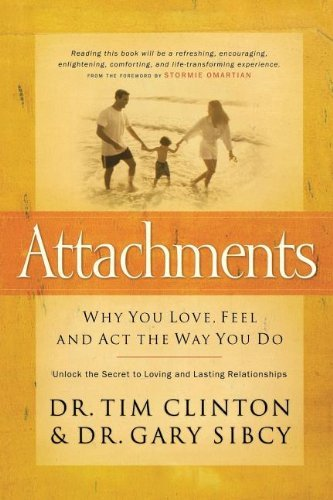 Download By Tim Clinton - Attachments: Why You Love, Feel, and Act the Way You Do (1/18/09) ebook