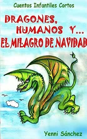 Cuentos Infantiles Cortos: Dragones, Humanos y el Milagro de Navidad (Versión Española) eBook: Sánchez, Yenni: Amazon.es: Tienda Kindle