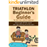 Triathlon Beginner's Guide For The True Couch Beginner: How to get off the couch and start training from the start