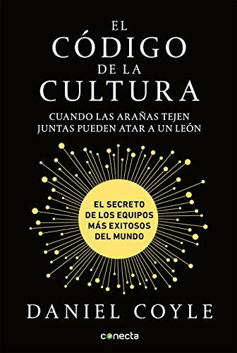 El código de la cultura: El secreto de los equipos más exitosos del mundo / The Culture Code (Spanish Edition)