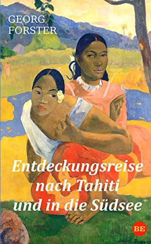 Entdeckungsreise nach Tahiti und in die Südsee Taschenbuch – 22. Juli 2015 Georg Forster Belle Epoque Verlag 3945796083 Australasien
