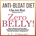 Anti-Bloat Diet: 4 Day Anti-Bloat Jumpstart to Zero Belly!: Relieve Bloating with Flat Belly Diet Recipes, 7 Day Meal Plan, Bloat Busting Natural Remedies, Shopping List, Foods to Avoid & More Audiobook by L.T. Zibenski Narrated by Christopher A Leonard
