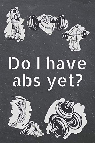 Do I have abs yet?: Fitness Motivation Workout Dot Grid Notebook, Journal or Planner | Funny Weightlifting, Bodybuilding Athlete Gift Idea | Gym Diary | 110 dotted Pages