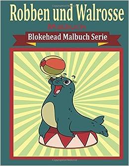 Robben und Walrosse Malbuch (Blokehead Malbuch Serie)