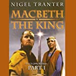 Macbeth: The King: Part 1 | Nigel Tranter