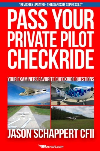 Pass Your Private Pilot Checkride 3.0: Your FAA Checkride Examiners Favorite Questions