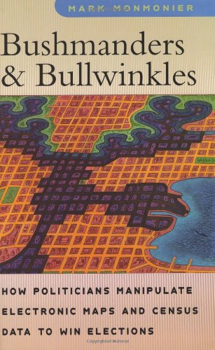 Download Bushmanders and Bullwinkles: How Politicians Manipulate Electronic Maps and Census Data to Win Elections ebook