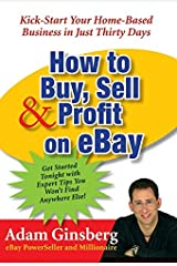 How to Buy, Sell, and Profit on eBay: Kick-Start Your Home-Based Business in Just Thirty Days Paperback