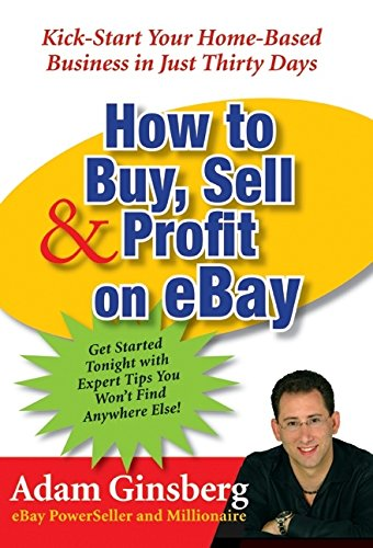 How To Buy Sell And Profit On Ebay Kick Start Your Home Based Business In Just Thirty Days Ginsberg Adam 9780060762872 Amazon Com Books