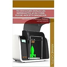 Technologies duales les imprimantes 3D en Chine, Russie, Inde et à Singapour: Ministere de la Defense français, version courte (French Edition)