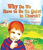 img - for Why Do We Have to Be So Quiet in Church?: And 12 Other Questions Kids Have book / textbook / text book