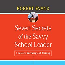 Seven Secrets of the Savvy School Leader: A Guide to Surviving and Thriving Audiobook by Robert Evans Narrated by Robertson Dean