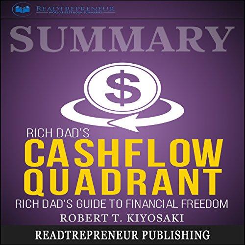 Summary: Rich Dad's CASHFLOW Quadrant: Rich Dad's Guide to Financial Freedom