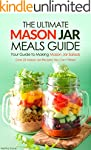 The Ultimate Mason Jar Meals Guide, Y...