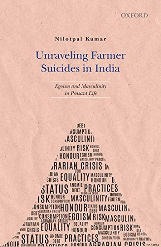 Unraveling Farmer Suicides in India: Egoism and Masculinity in Peasant Life by Oxford University Press