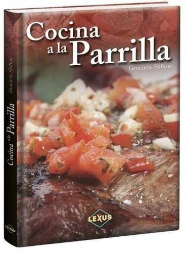 Cocina a La Parrilla[Unknown Binding] LEXUS: VARIOS AUTORES ...