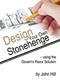Design your own Stonehenge using the Occam's Razor Solution, John Hill, 142519205X
