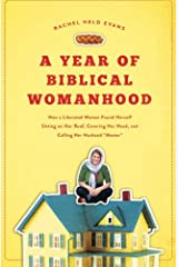 A Year of Biblical Womanhood: How a Liberated Woman Found Herself Sitting on Her Roof, Covering Her Head, and Calling Her Husband 'Master' Paperback