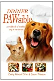Dinner PAWsible: A cookbook for healthy, nutritious meals for cats and dogs.