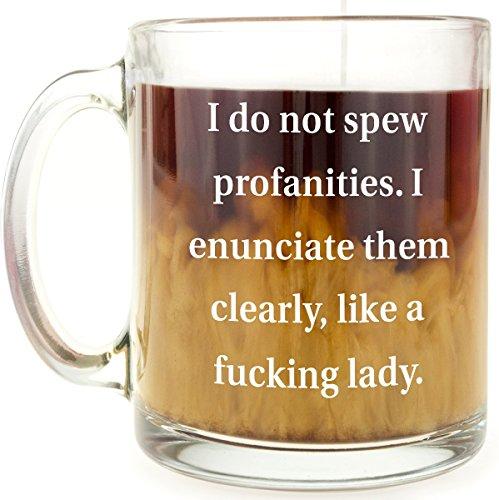 Funny Mug - I do not spew profanities - 13 OZ Glass Coffee Mug - Gift for BFF, girlfriend, woman