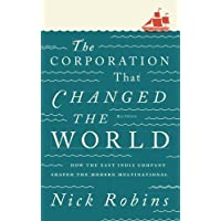 The Corporation That Changed the World - Second Edition: How the East India Company Shaped the Modern Multinational