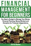 img - for Financial Management for Beginners: You Need a Budget to Manage Your Money. Personal Planning, Money Mindset and Discipline for Financial Independence book / textbook / text book