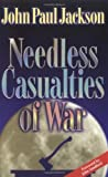 Needless Casualties of War by Jackson, John Paul Published by Streams Pubns (1999) Paperback