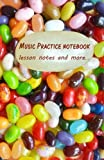 Music Practice Notebook: Notebook to take to music lessons, including tips for good practice and an easy music notation guide