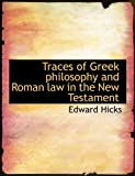 Traces of Greek Philosophy and Roman Law in the New Testament, Edward Hicks, 1117936090