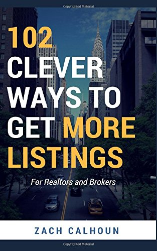 102 Clever Ways To Get More Listings: For Realtors and Brokers