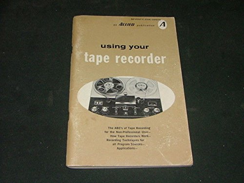 Using Your Tape Recorder Manual Booklet Feb 1970 (Allied Manual)